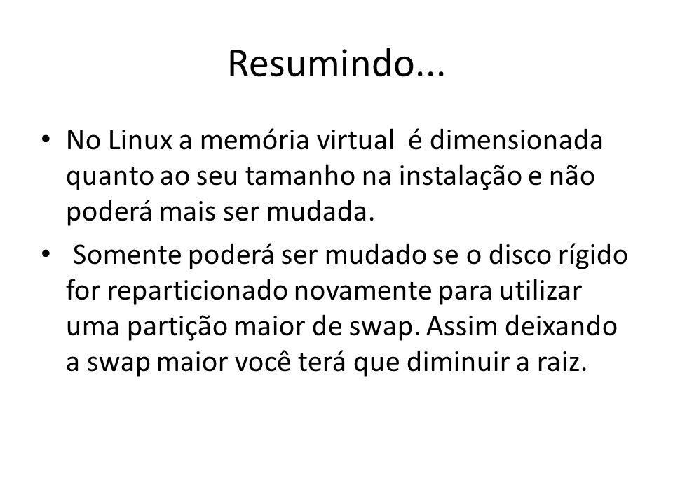 Resumindo... No Linux a memória virtual é dimensionada quanto ao seu tamanho na instalação e não poderá mais ser mudada. Somente poderá ser mudado se