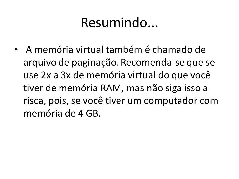 Resumindo... A memória virtual também é chamado de arquivo de paginação. Recomenda-se que se use 2x a 3x de memória virtual do que você tiver de memór