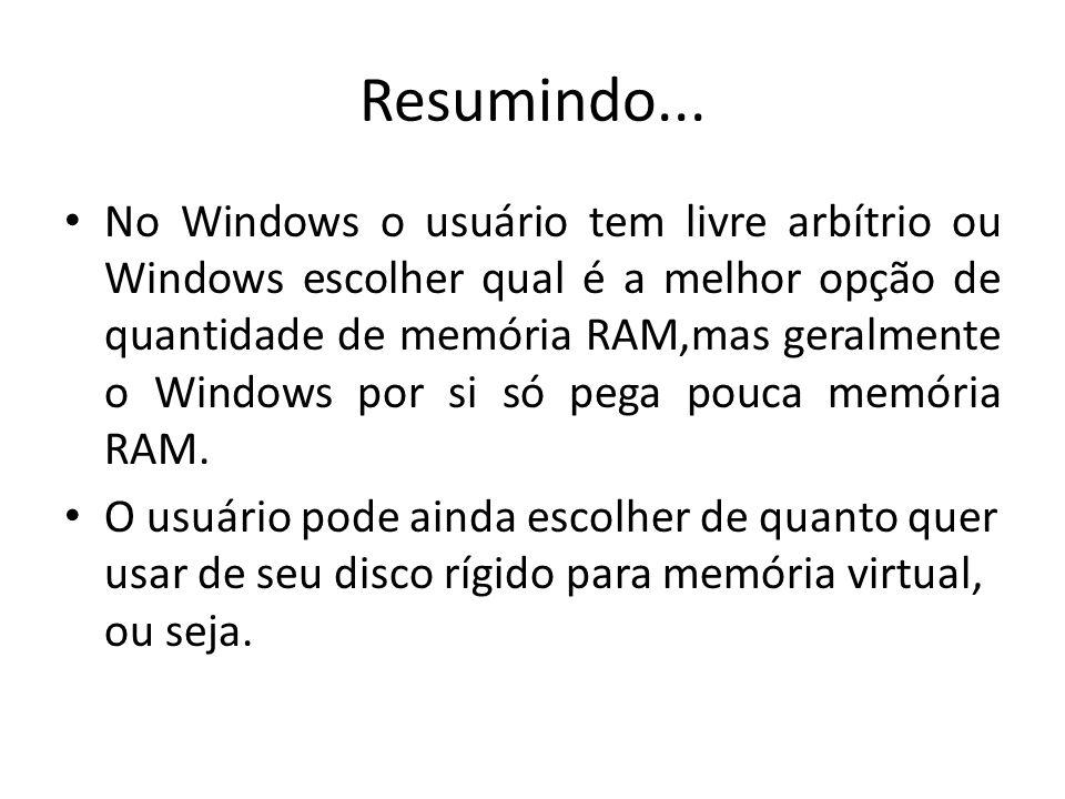 Resumindo... No Windows o usuário tem livre arbítrio ou Windows escolher qual é a melhor opção de quantidade de memória RAM,mas geralmente o Windows p