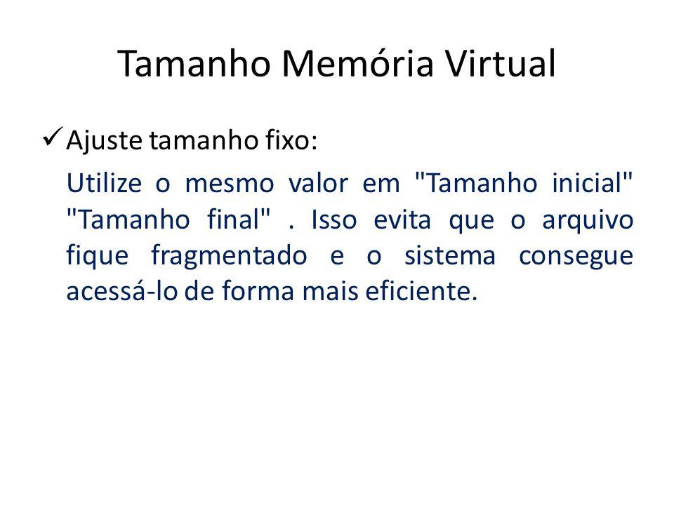 Tamanho Memória Virtual Ajuste tamanho fixo: Utilize o mesmo valor em