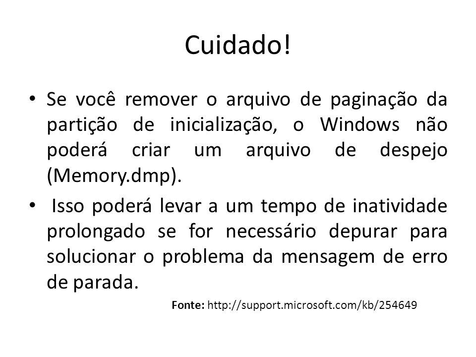 Cuidado! Se você remover o arquivo de paginação da partição de inicialização, o Windows não poderá criar um arquivo de despejo (Memory.dmp). Isso pode