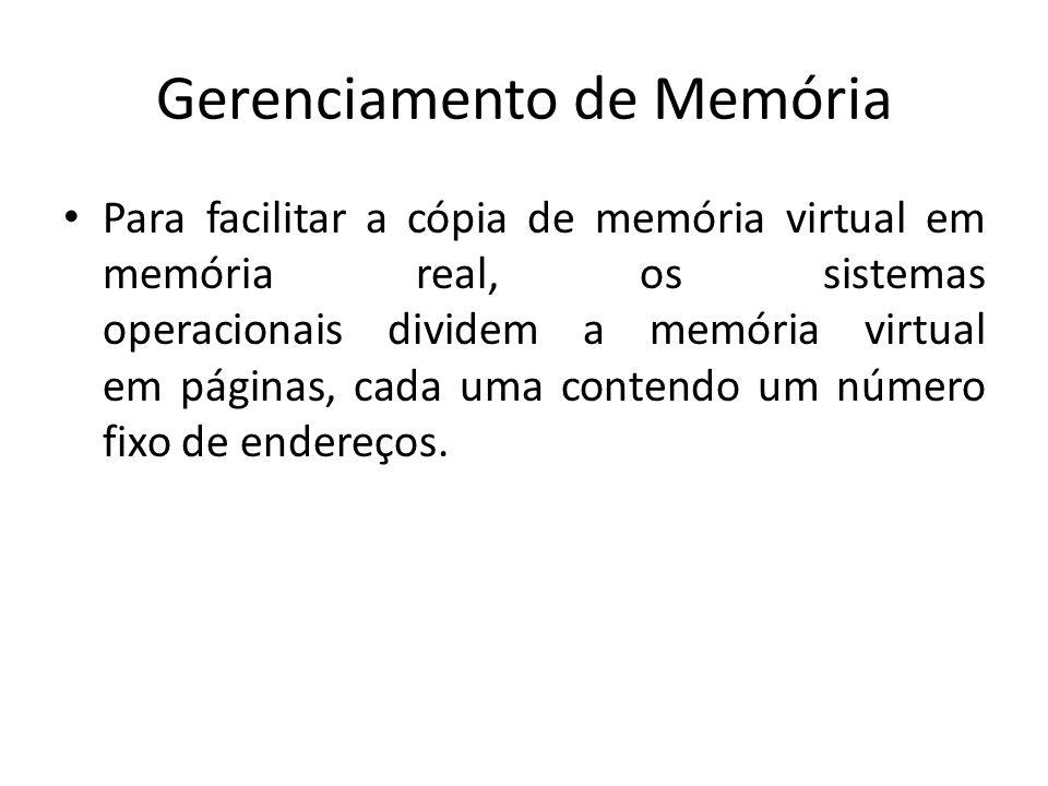 Gerenciamento de Memória Para facilitar a cópia de memória virtual em memória real, os sistemas operacionais dividem a memória virtual em páginas, cad