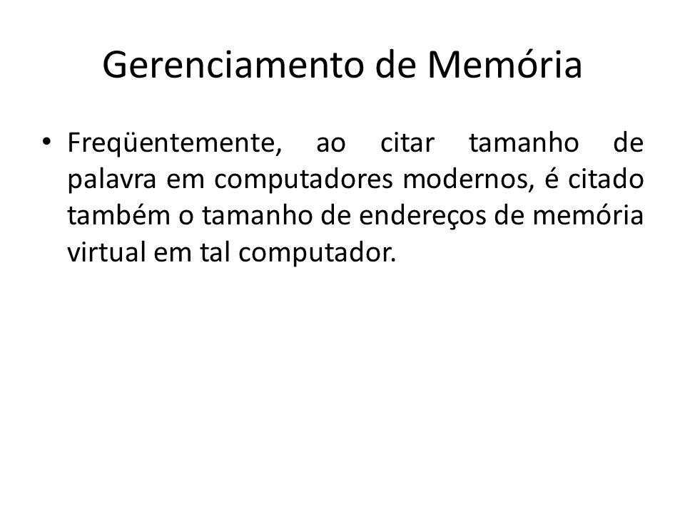 Gerenciamento de Memória Freqüentemente, ao citar tamanho de palavra em computadores modernos, é citado também o tamanho de endereços de memória virtu