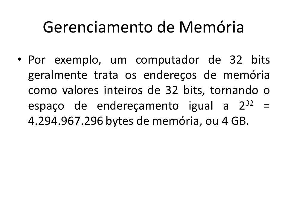 Gerenciamento de Memória Por exemplo, um computador de 32 bits geralmente trata os endereços de memória como valores inteiros de 32 bits, tornando o e
