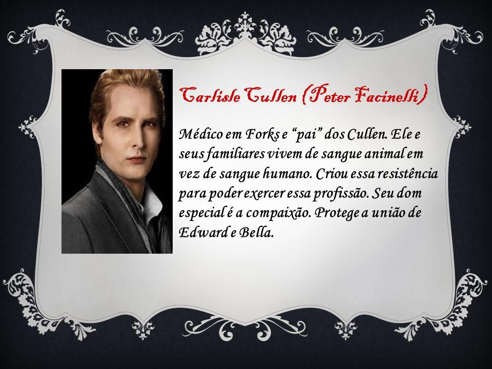 Carlisle Cullen (Peter Facinelli) Médico em Forks e pai dos Cullen. Ele e seus familiares vivem de sangue animal em vez de sangue humano. Criou essa r