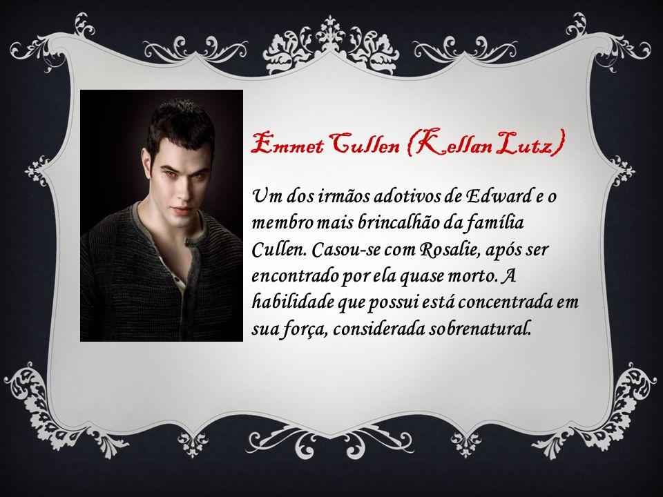 Emmet Cullen (Kellan Lutz) Um dos irmãos adotivos de Edward e o membro mais brincalhão da família Cullen. Casou-se com Rosalie, após ser encontrado po