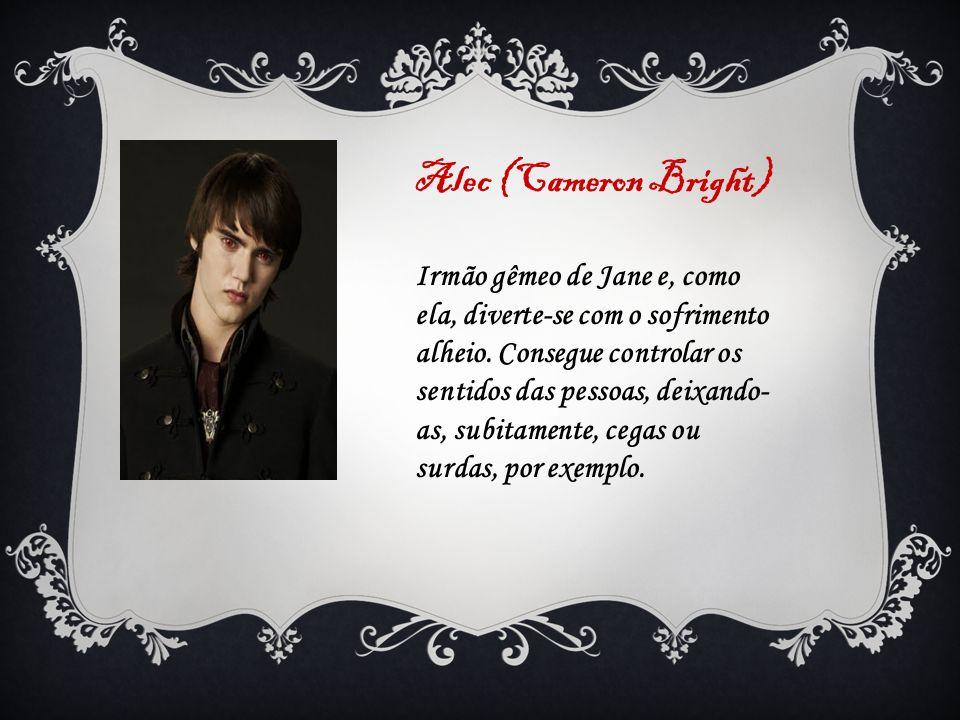 Alec (Cameron Bright) Irmão gêmeo de Jane e, como ela, diverte-se com o sofrimento alheio. Consegue controlar os sentidos das pessoas, deixando- as, s
