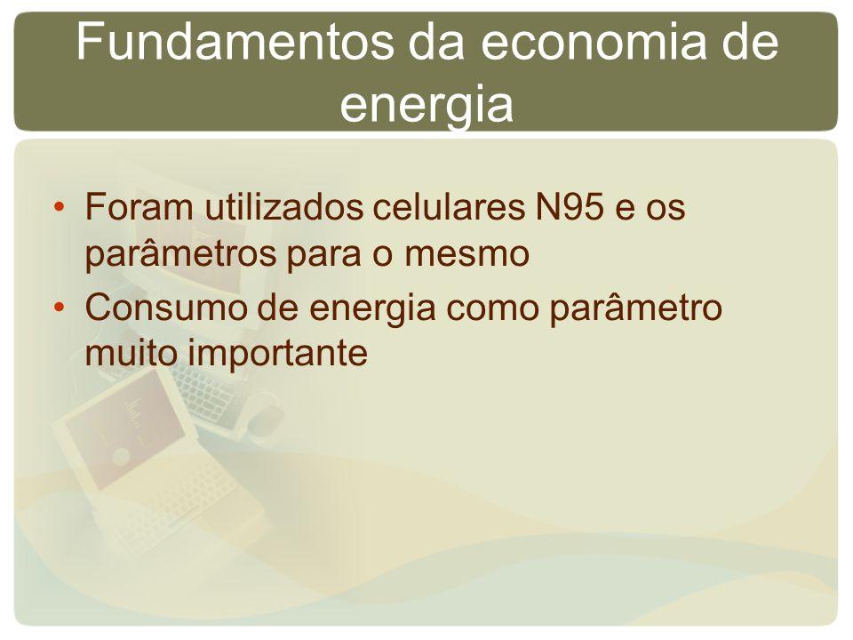 Fundamentos da economia de energia Foram utilizados celulares N95 e os parâmetros para o mesmo Consumo de energia como parâmetro muito importante