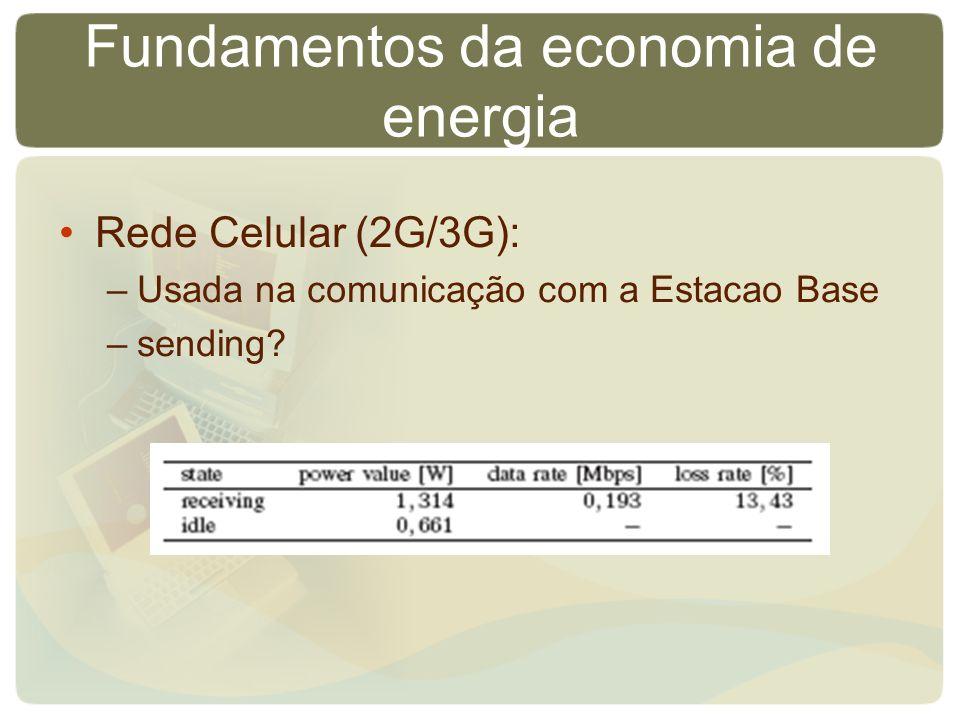 Fundamentos da economia de energia Rede Celular (2G/3G): –Usada na comunicação com a Estacao Base –sending?