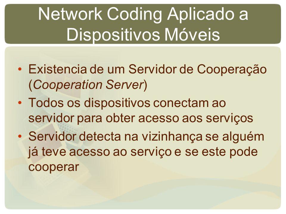 Network Coding Aplicado a Dispositivos Móveis Existencia de um Servidor de Cooperação (Cooperation Server) Todos os dispositivos conectam ao servidor