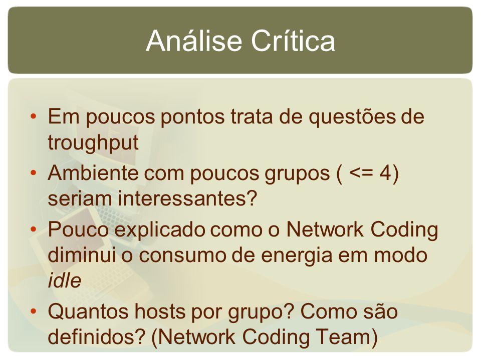 Análise Crítica Em poucos pontos trata de questões de troughput Ambiente com poucos grupos ( <= 4) seriam interessantes? Pouco explicado como o Networ