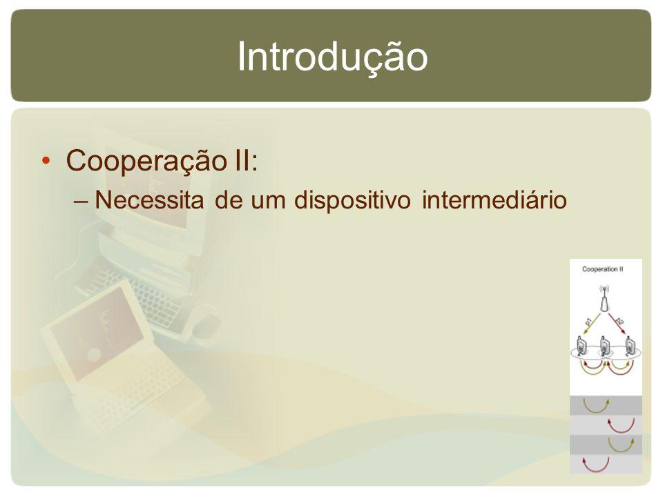 Introdução Cooperação II: –Necessita de um dispositivo intermediário