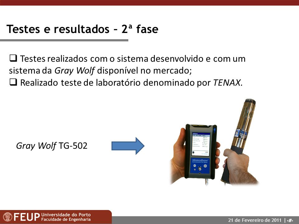 17 Testes e resultados – 2ª fase Testes realizados com o sistema desenvolvido e com um sistema da Gray Wolf disponível no mercado; Realizado teste de