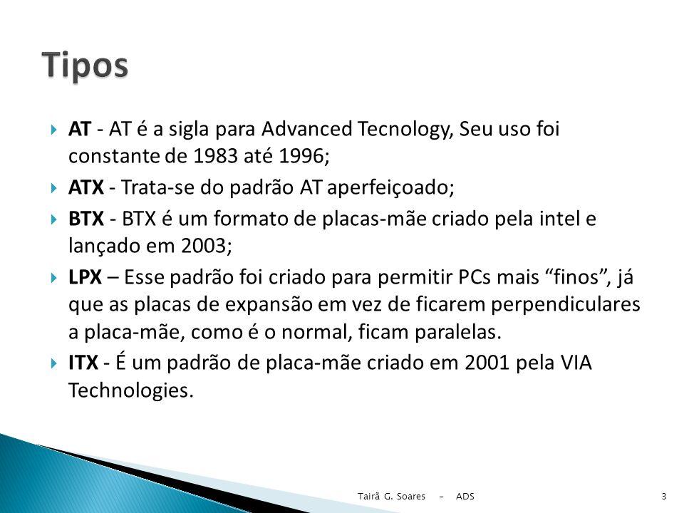 AT - AT é a sigla para Advanced Tecnology, Seu uso foi constante de 1983 até 1996; ATX - Trata-se do padrão AT aperfeiçoado; BTX - BTX é um formato de