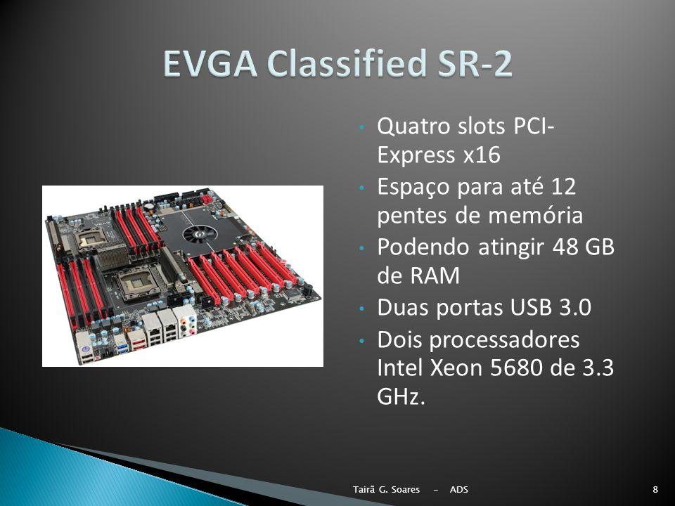 Quatro slots PCI- Express x16 Espaço para até 12 pentes de memória Podendo atingir 48 GB de RAM Duas portas USB 3.0 Dois processadores Intel Xeon 5680