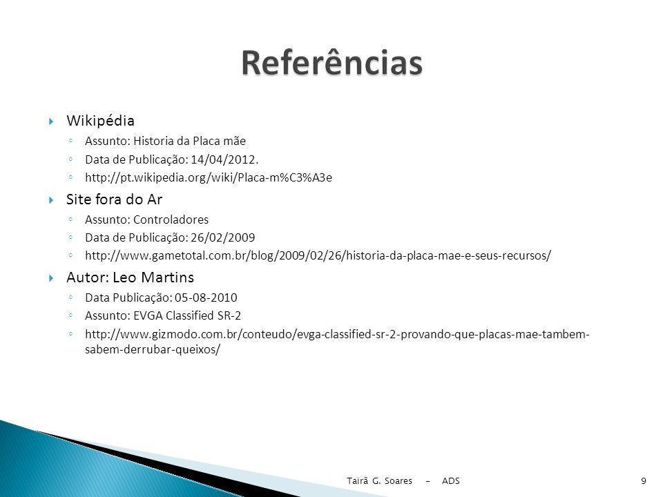 Wikipédia Assunto: Historia da Placa mãe Data de Publicação: 14/04/2012. http://pt.wikipedia.org/wiki/Placa-m%C3%A3e Site fora do Ar Assunto: Controla