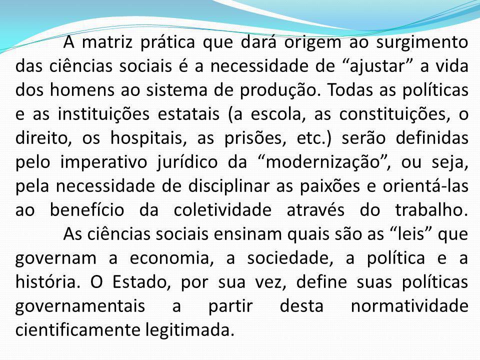 A matriz prática que dará origem ao surgimento das ciências sociais é a necessidade de ajustar a vida dos homens ao sistema de produção.
