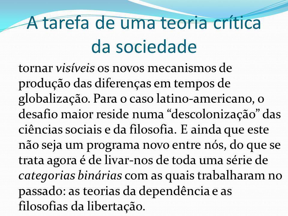 A tarefa de uma teoria crítica da sociedade tornar visíveis os novos mecanismos de produção das diferenças em tempos de globalização.