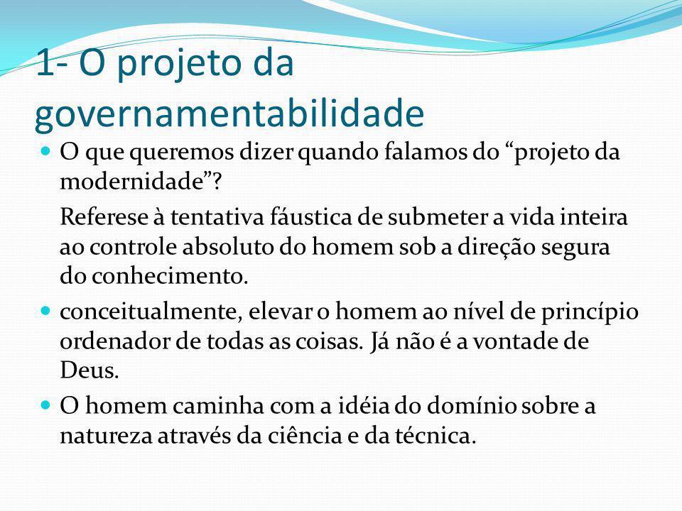 1- O projeto da governamentabilidade O que queremos dizer quando falamos do projeto da modernidade.
