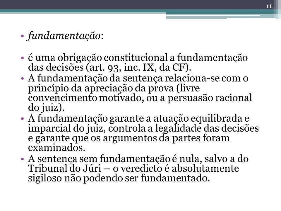 fundamentação: é uma obrigação constitucional a fundamentação das decisões (art. 93, inc. IX, da CF). A fundamentação da sentença relaciona-se com o p
