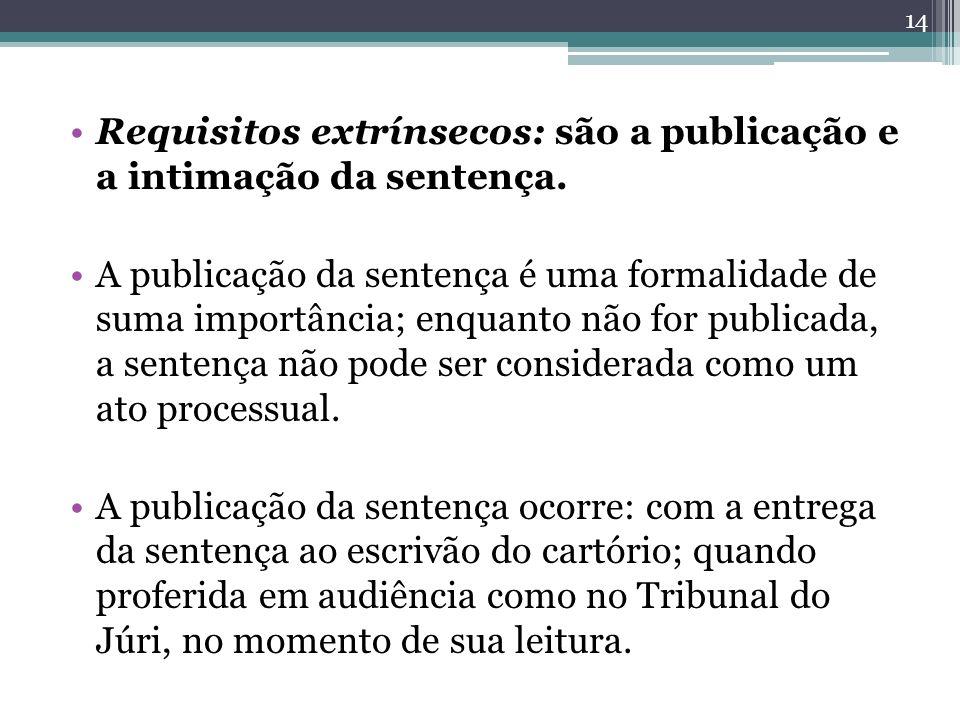 Requisitos extrínsecos: são a publicação e a intimação da sentença. A publicação da sentença é uma formalidade de suma importância; enquanto não for p