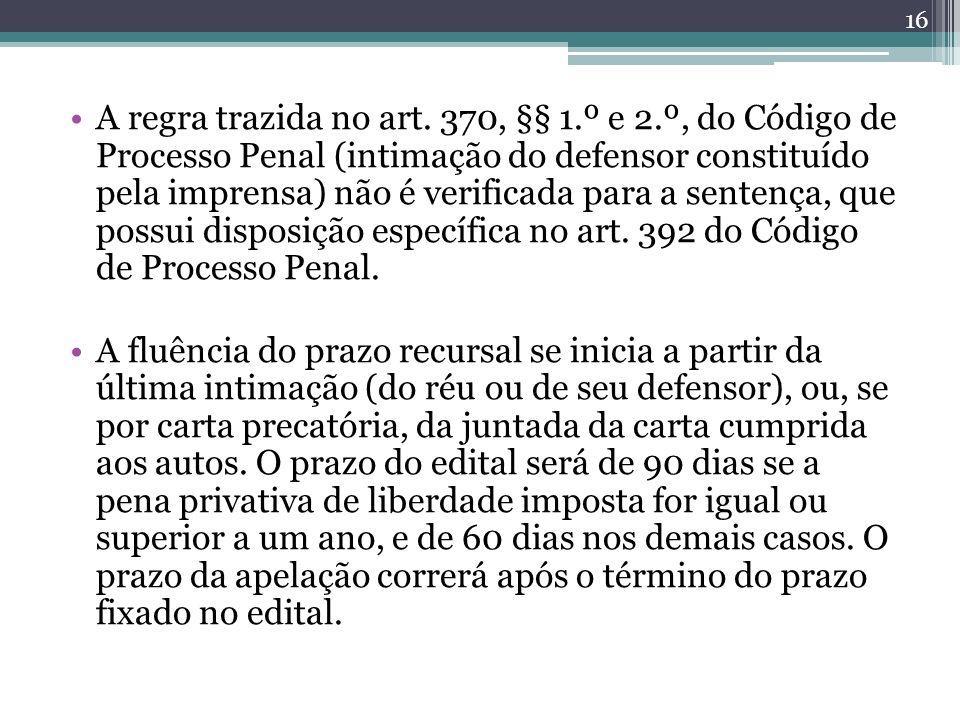 A regra trazida no art. 370, §§ 1.º e 2.º, do Código de Processo Penal (intimação do defensor constituído pela imprensa) não é verificada para a sente