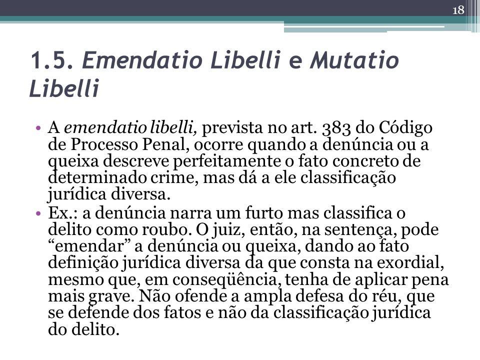 1.5. Emendatio Libelli e Mutatio Libelli A emendatio libelli, prevista no art. 383 do Código de Processo Penal, ocorre quando a denúncia ou a queixa d