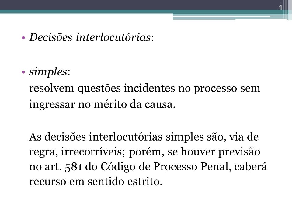 Decisões interlocutórias: simples: resolvem questões incidentes no processo sem ingressar no mérito da causa. As decisões interlocutórias simples são,