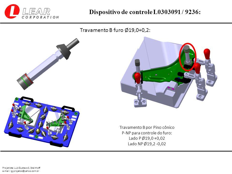 Projetista: Luiz Gustavo S. Steinhoff e-mail: lg.projetos@yahoo.com.br Dispositivo de controle L0303091 / 9236: Travamento B furo Ø19,0+0,2: Travament