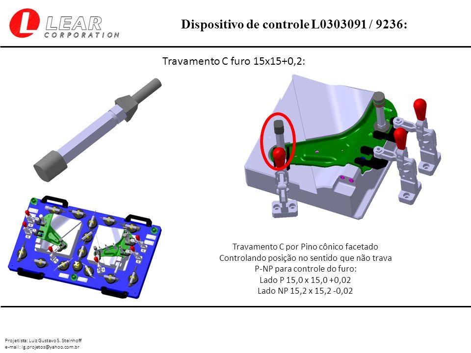 Projetista: Luiz Gustavo S. Steinhoff e-mail: lg.projetos@yahoo.com.br Dispositivo de controle L0303091 / 9236: Travamento C furo 15x15+0,2: Travament