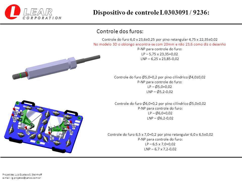 Projetista: Luiz Gustavo S. Steinhoff e-mail: lg.projetos@yahoo.com.br Dispositivo de controle L0303091 / 9236: Controle dos furos: Controle do furo 6