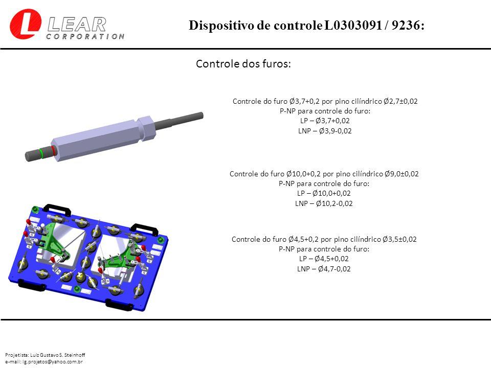 Projetista: Luiz Gustavo S. Steinhoff e-mail: lg.projetos@yahoo.com.br Dispositivo de controle L0303091 / 9236: Controle dos furos: Controle do furo Ø