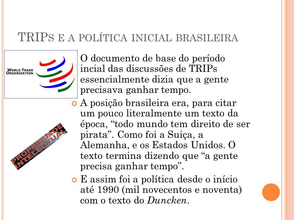 TRIP S E A POLÍTICA INICIAL BRASILEIRA O documento de base do período incial das discussões de TRIPs essencialmente dizia que a gente precisava ganhar tempo.