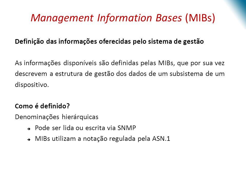Management Information Bases (MIBs) Definição das informações oferecidas pelo sistema de gestão As informações disponíveis são definidas pelas MIBs, q