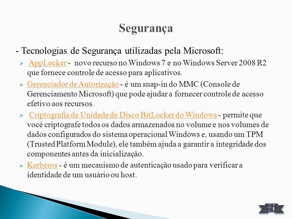 - Tecnologias de Segurança utilizadas pela Microsoft: AppLocker - novo recurso no Windows 7 e no Windows Server 2008 R2 que fornece controle de acesso