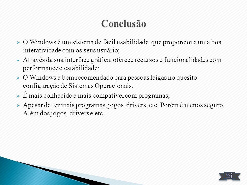 O Windows é um sistema de fácil usabilidade, que proporciona uma boa interatividade com os seus usuário; Através da sua interface gráfica, oferece rec