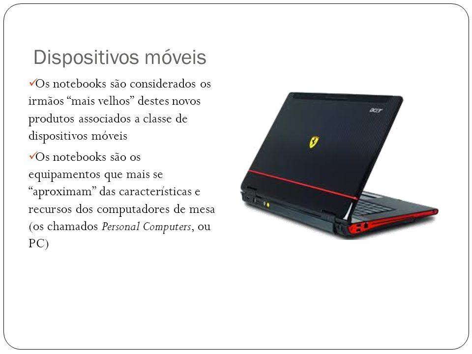 Dispositivos móveis Os notebooks são considerados os irmãos mais velhos destes novos produtos associados a classe de dispositivos móveis Os notebooks