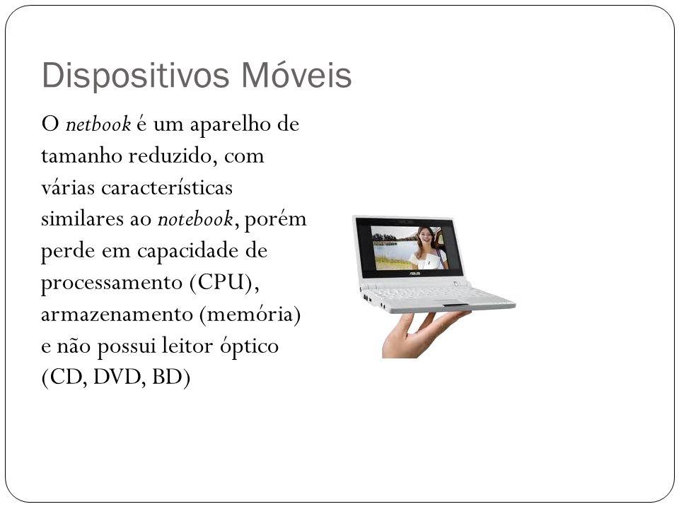 Dispositivos Móveis O netbook é um aparelho de tamanho reduzido, com várias características similares ao notebook, porém perde em capacidade de proces
