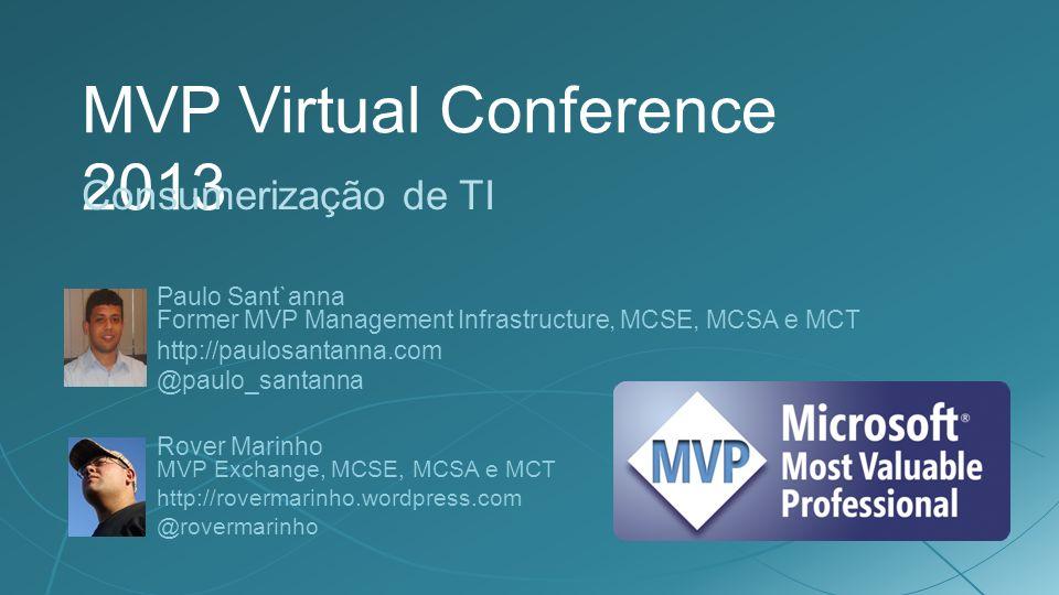 MVP Virtual Conference 2013 Consumerização de TI Rover Marinho MVP Exchange, MCSE, MCSA e MCT http://rovermarinho.wordpress.com @rovermarinho Paulo Sant`anna Former MVP Management Infrastructure, MCSE, MCSA e MCT http://paulosantanna.com @paulo_santanna