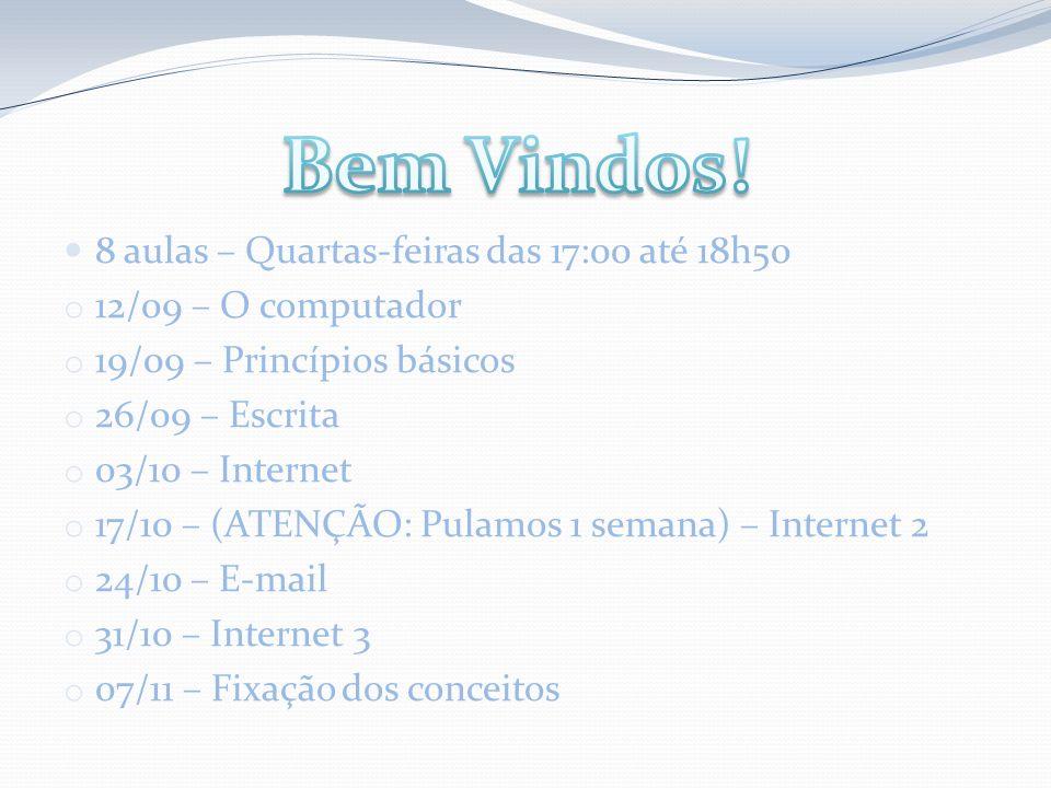 8 aulas – Quartas-feiras das 17:00 até 18h50 o 12/09 – O computador o 19/09 – Princípios básicos o 26/09 – Escrita o 03/10 – Internet o 17/10 – (ATENÇ