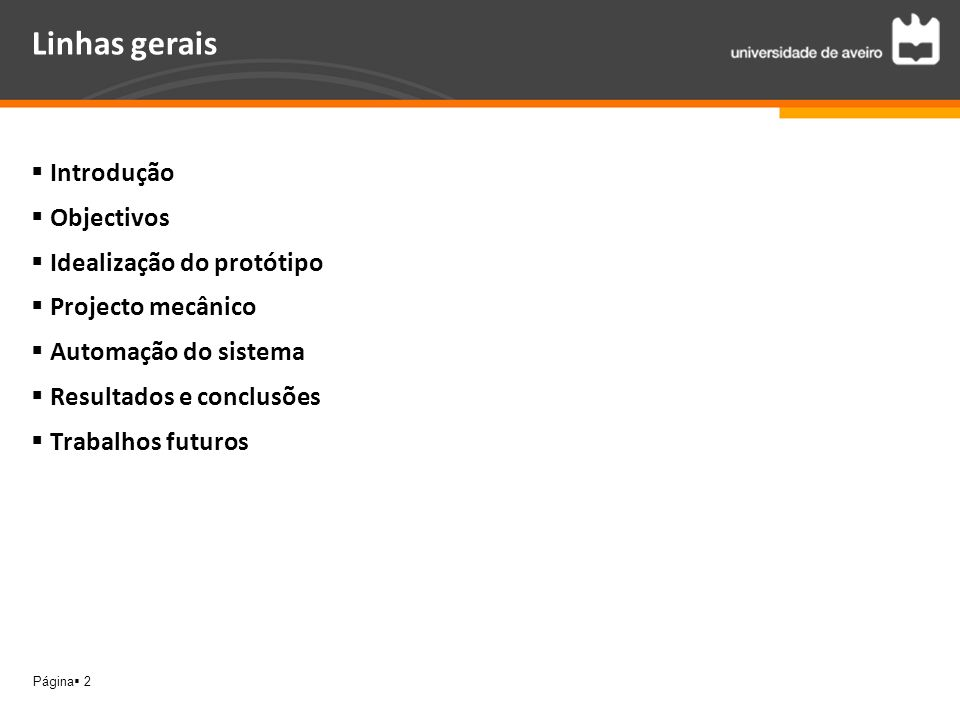 Página 2 Linhas gerais Introdução Objectivos Idealização do protótipo Projecto mecânico Automação do sistema Resultados e conclusões Trabalhos futuros