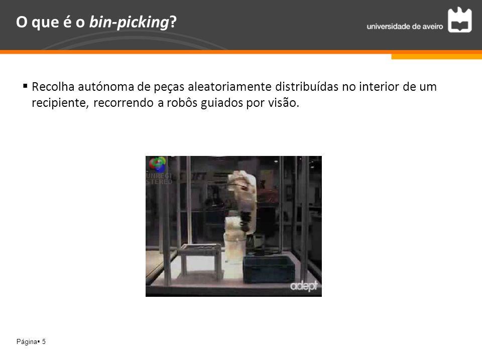 Página 5 O que é o bin-picking? Recolha autónoma de peças aleatoriamente distribuídas no interior de um recipiente, recorrendo a robôs guiados por vis