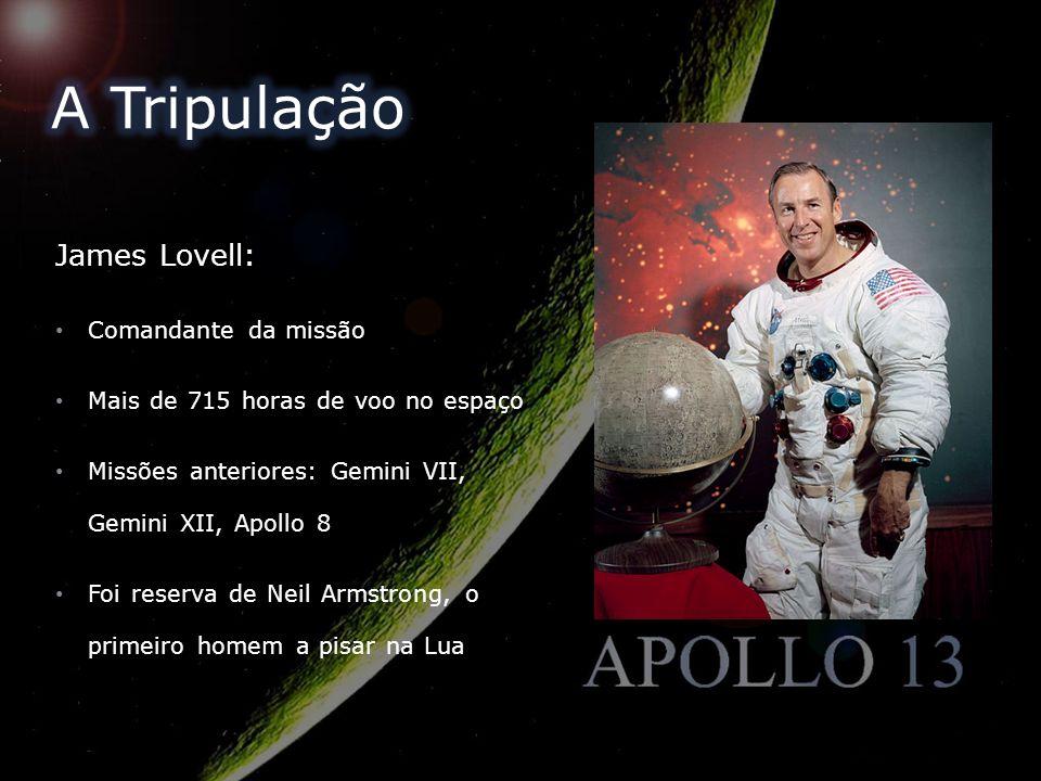 James Lovell: Comandante da missão Mais de 715 horas de voo no espaço Missões anteriores: Gemini VII, Gemini XII, Apollo 8 Foi reserva de Neil Armstro