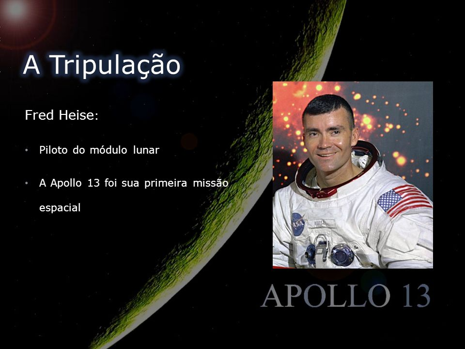 Fred Heise : Piloto do módulo lunar A Apollo 13 foi sua primeira missão espacial