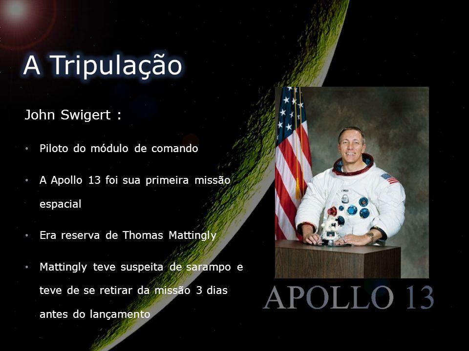 John Swigert : Piloto do módulo de comando A Apollo 13 foi sua primeira missão espacial Era reserva de Thomas Mattingly Mattingly teve suspeita de sar