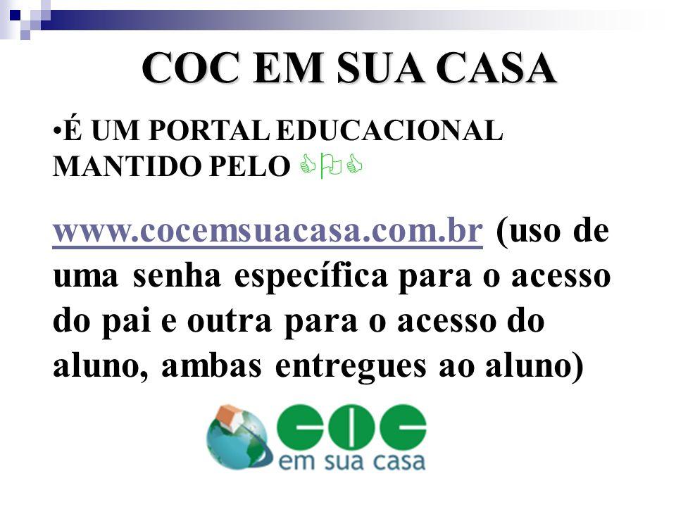COC EM SUA CASA É UM PORTAL EDUCACIONAL MANTIDO PELO COC www.cocemsuacasa.com.brwww.cocemsuacasa.com.br (uso de uma senha específica para o acesso do