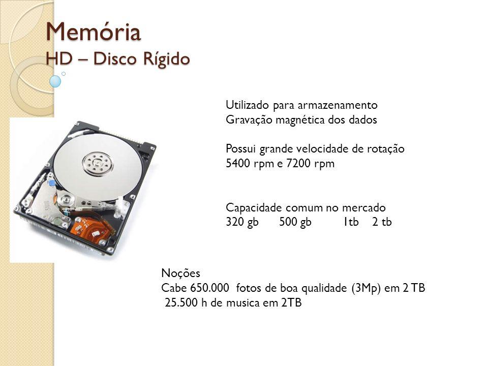 Memória HD – Disco Rígido Utilizado para armazenamento Gravação magnética dos dados Possui grande velocidade de rotação 5400 rpm e 7200 rpm Capacidade