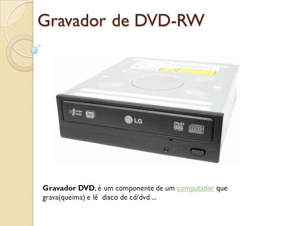 Gravador de DVD-RW Gravador DVD, é um componente de um computador que grava(queima) e lê disco de cd/dvd...computador