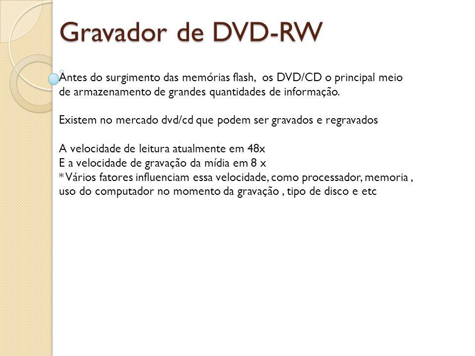 Gravador de DVD-RW Antes do surgimento das memórias flash, os DVD/CD o principal meio de armazenamento de grandes quantidades de informação. Existem n