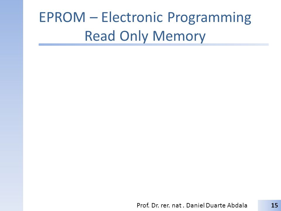 EPROM – Electronic Programming Read Only Memory Prof. Dr. rer. nat. Daniel Duarte Abdala15